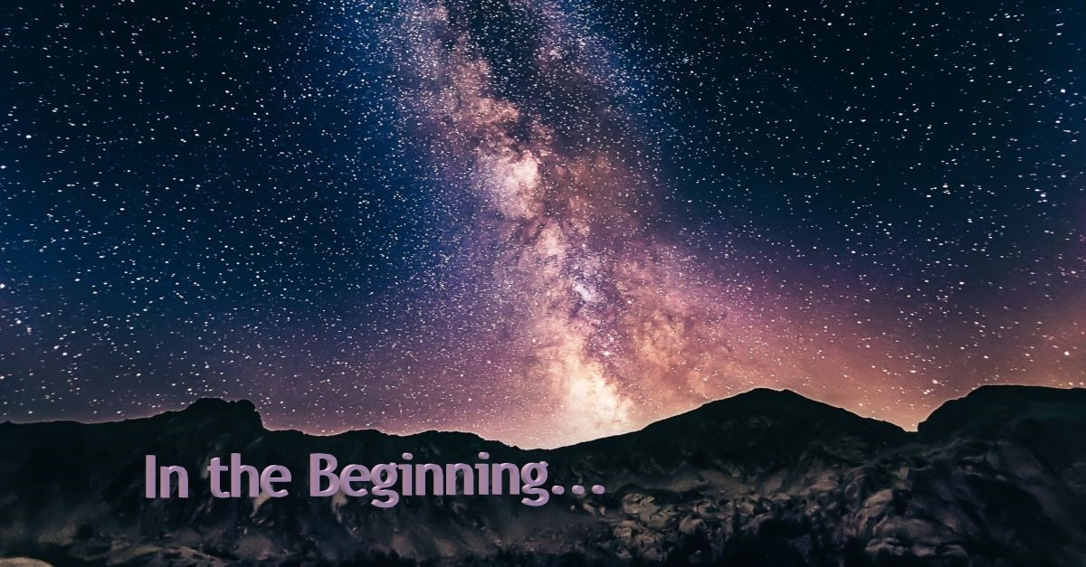 In the Beginning – Part 1